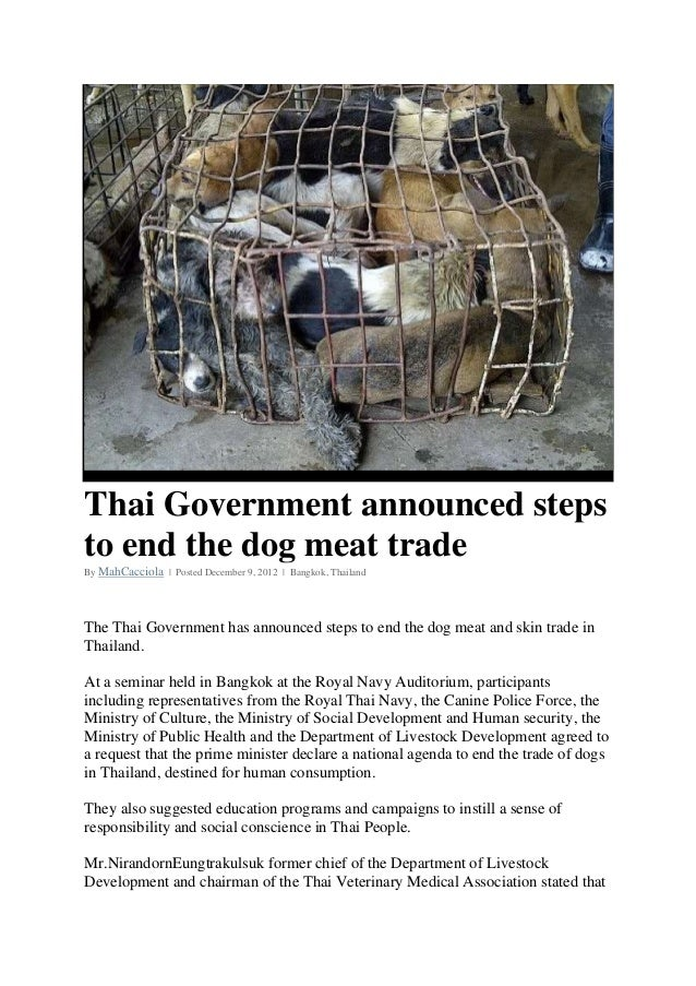 Thai Government announced stepsto end the dog meat tradeBy MahCacciola | Posted December 9, 2012 | Bangkok, ThailandThe Th...