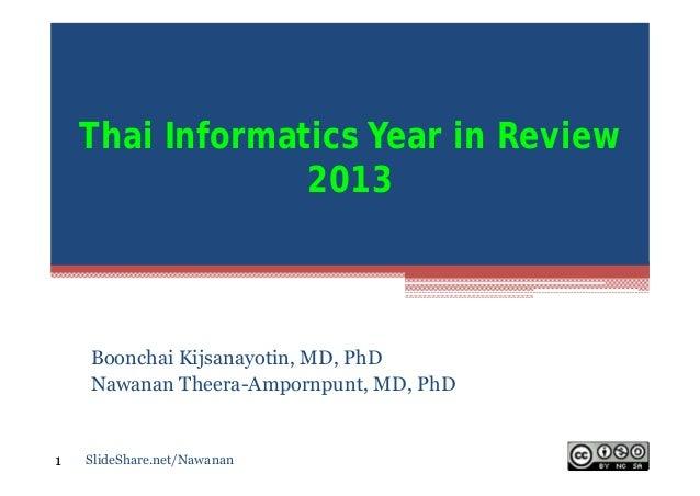 Thai Informatics Year in Review 2013  Boonchai Kijsanayotin, MD, PhD Nawanan Theera-Ampornpunt, MD, PhD  1  SlideShare.net...
