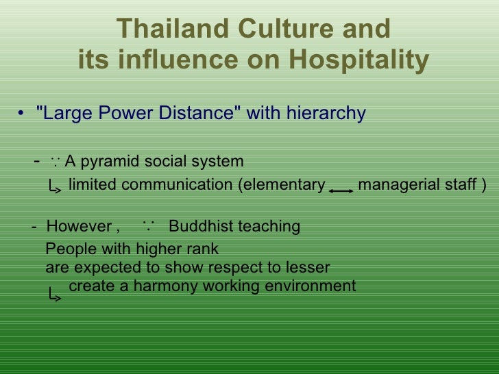 Thailand Culture and its influence on Hospitality <ul><li>&quot;Large Power Distance&quot; with hierarchy   </li></ul><ul>...