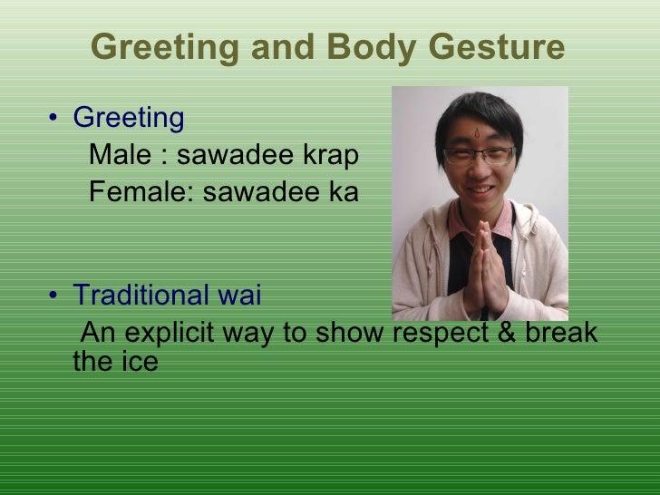 Greeting and Body Gesture <ul><li>Greeting </li></ul><ul><li>Male : sawadee krap  </li></ul><ul><li>Female: sawadee ka  </...