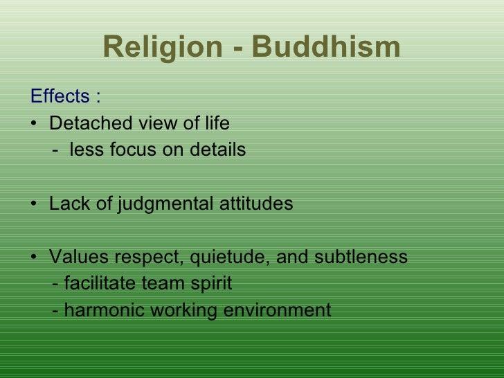 R eligion - Buddhism <ul><li>Effects : </li></ul><ul><li>D etached view of life </li></ul><ul><li>-  less focus on details...