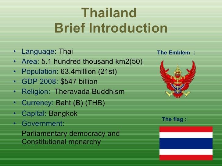Thailand  Brief Introduction <ul><li>Language:  Thai </li></ul><ul><li>Area:  5.1 hundred thousand km2(50) </li></ul><ul><...