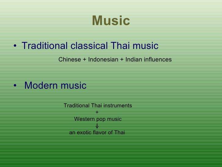 Music <ul><li>Traditional classical Thai music </li></ul><ul><li>Chinese + Indonesian + Indian influences </li></ul><ul><l...