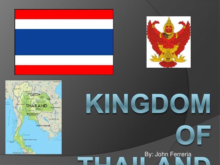 Kingdom of THAILAND<br />By: John Ferreria<br />