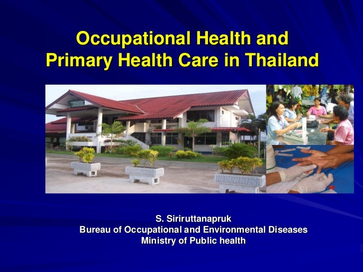 Occupational Health andPrimary Health Care in Thailand                   S. Siriruttanapruk   Bureau of Occupational and E...