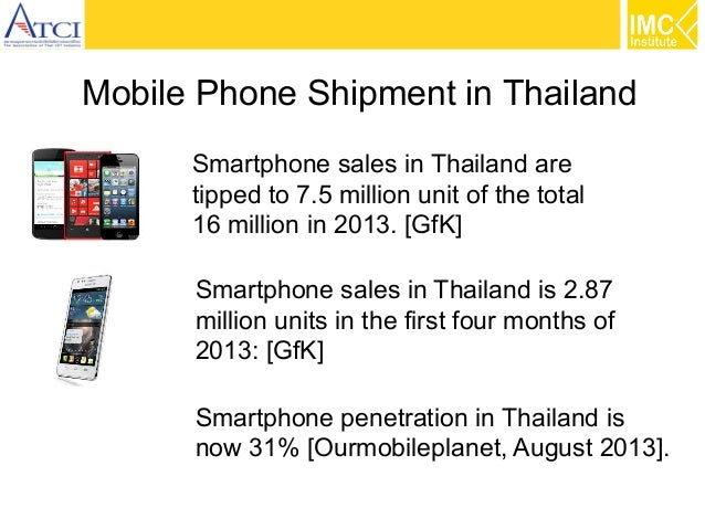 Mobile Phone Shipment in Thailand Smartphone sales in Thailand are tipped to 7.5 million unit of the total 16 million in 2...