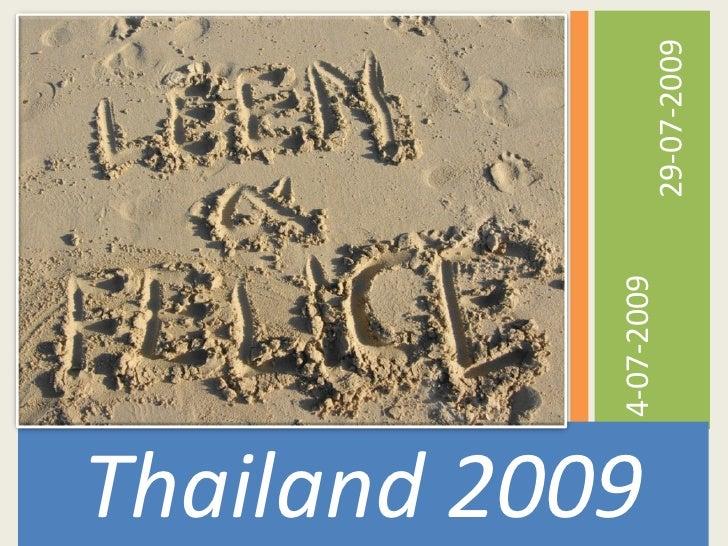 <ul><li>Thailand 2009 </li></ul><ul><li>4-07-2009  29-07-2009 </li></ul>