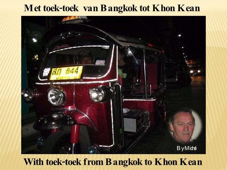 Met toek-toek  van Bangkok tot Khon Kean Thailand With toek-toek from Bangkok to Khon Kean Thailand By Michel