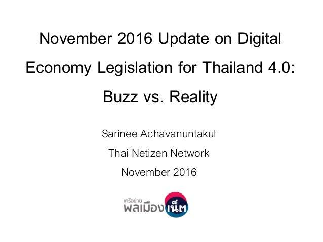 November 2016 Update on Digital Economy Legislation for Thailand 4.0: Buzz vs. Reality Sarinee Achavanuntakul Thai Netizen...