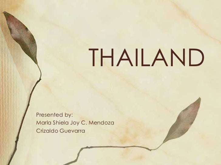 THAILANDPresented by:Marla Shiela Joy C. MendozaCrizaldo Guevarra