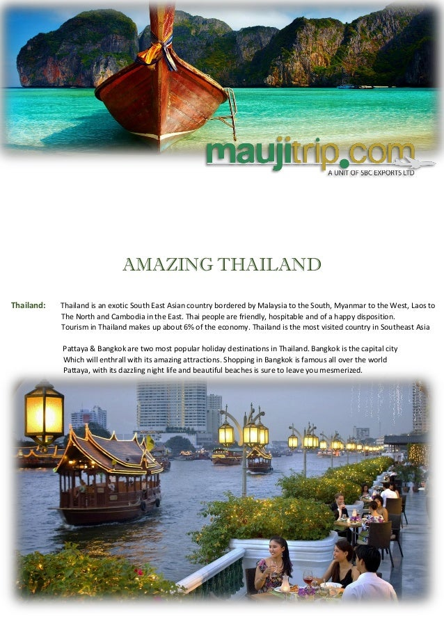 AMAZING THAILAND Thailand: Thailand is an exotic South East Asian country bordered by Malaysia to the South, Myanmar to th...