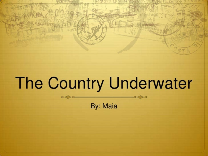 The Country Underwater         By: Maia