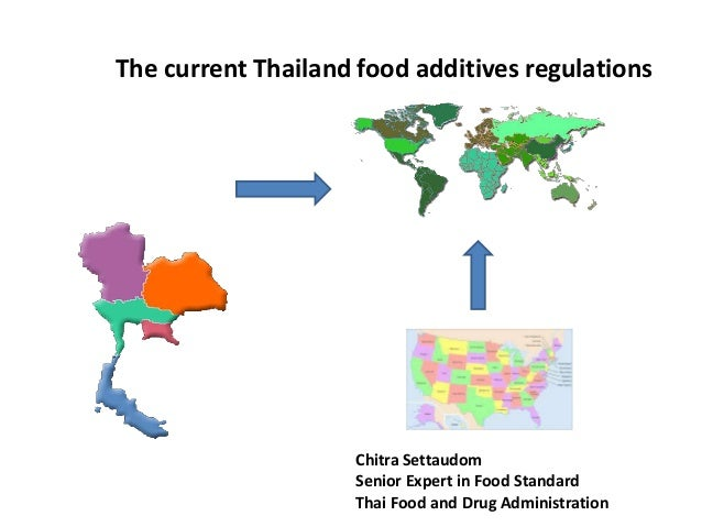 The current Thailand food additives regulations Chitra Settaudom Senior Expert in Food Standard Thai Food and Drug Adminis...
