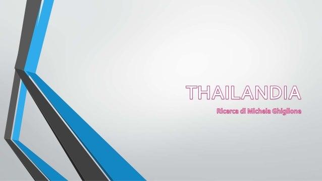 INFORMAZIONI GENERALI • LaThailandia è uno Stato del sud-est asiatico nota anche come Siam, che fu il nome ufficiale della...