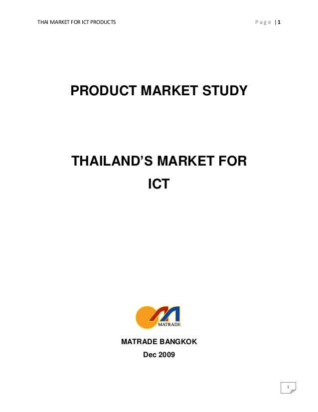 THAI MARKET FOR ICT PRODUCTS P a g e | 1 1 PRODUCT MARKET STUDY THAILAND'S MARKET FOR ICT MATRADE BANGKOK Dec 2009
