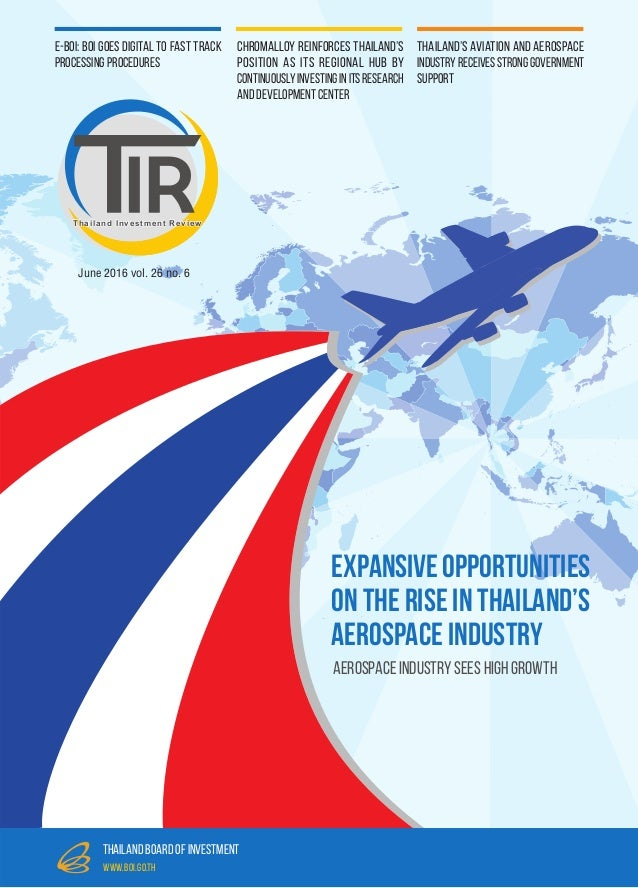 June 2016 vol. 26 no. 6 Thailand Investment Review thailand board of investment www.boi.go.th Aerospace Industry Sees High...
