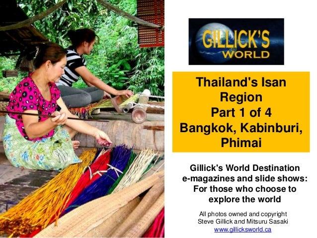 Thailand's Isan Region Part 1 of 4 Bangkok, Kabinburi, Phimai Gillick's World Destination e-magazines and slide shows: For...