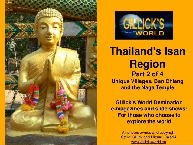 Thailand's Isan Region Part 2 of 4 Unique Villages, Ban Chiang and the Naga Temple Gillick's World Destination e-magazines...