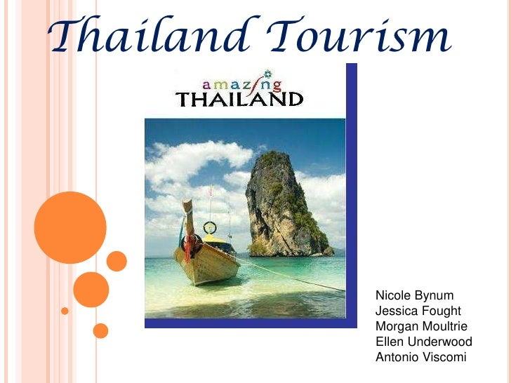 Thailand Tourism<br />Nicole Bynum <br />Jessica Fought<br />Morgan Moultrie <br />Ellen Underwood Antonio Viscomi<br />