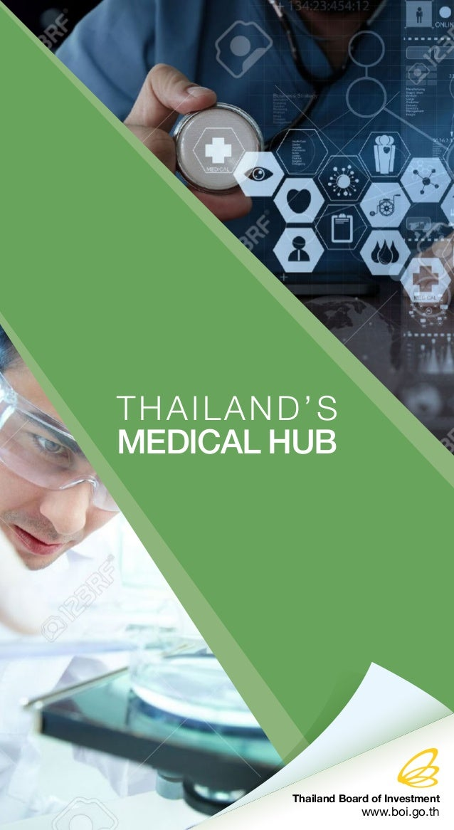 THAILAND'S MEDICAL HUB Thailand Board of Investment www.boi.go.th