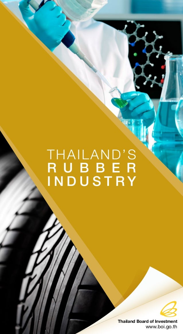 THAILAND'S R U B B E R I N D U S T R Y Thailand Board of Investment www.boi.go.th
