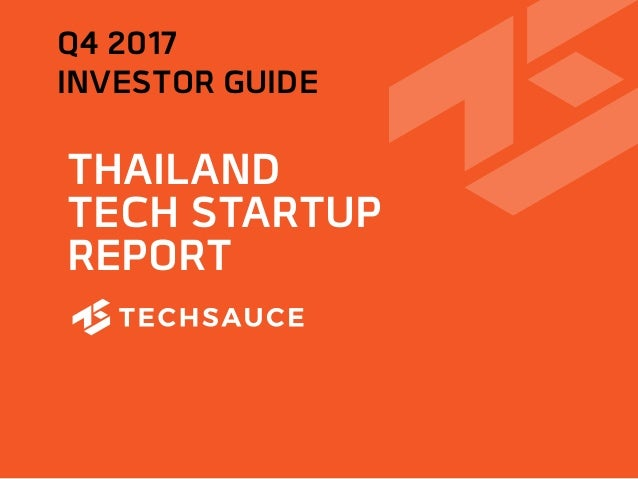 THAILAND TECH STARTUP REPORT Q4 2017 INVESTOR GUIDE