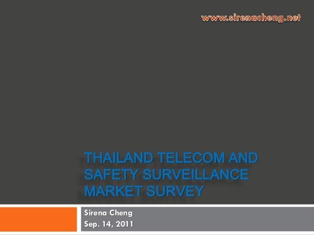 THAILAND TELECOM ANDSAFETY SURVEILLANCEMARKET SURVEYSirena ChengSep. 14, 2011