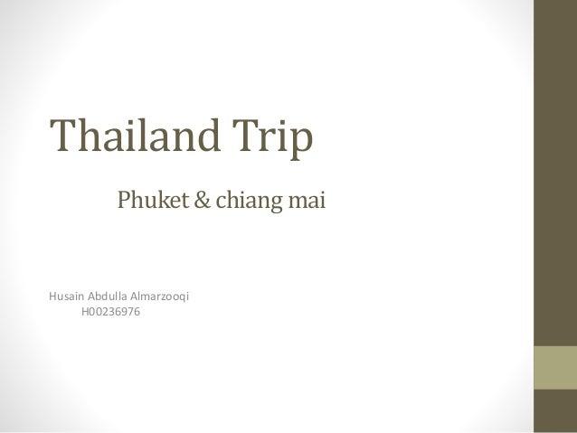 Thailand Trip  Phuket & chiang mai  Husain Abdulla Almarzooqi  H00236976