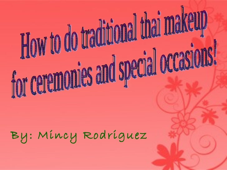 By: Mincy Rodriguez How to do traditional thai makeup  for ceremonies and special occasions!