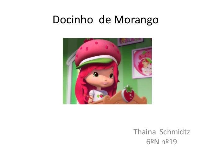 Docinho de MorangoThaina Schmidtz6ºN nº19