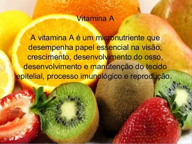 Vitamina AA vitamina A é um micronutriente quedesempenha papel essencial na visão,crescimento, desenvolvimento do osso,des...
