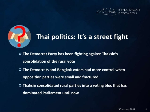 130 January 2014 Thai politics: It's a street fight The Democrat Party has been fighting against Thaksin's consolidation o...