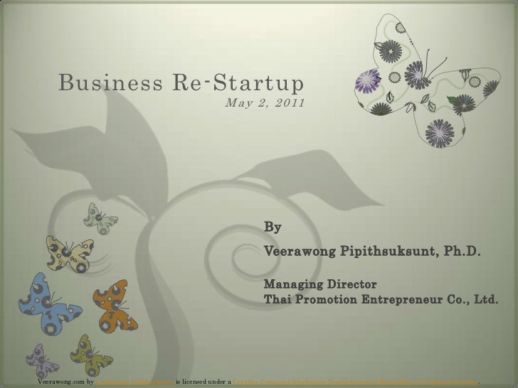 Business Re-StartupMay 2, 2011<br />By<br />Veerawong Pipithsuksunt, Ph.D.Managing DirectorThai Promotion Entrepreneur Co....