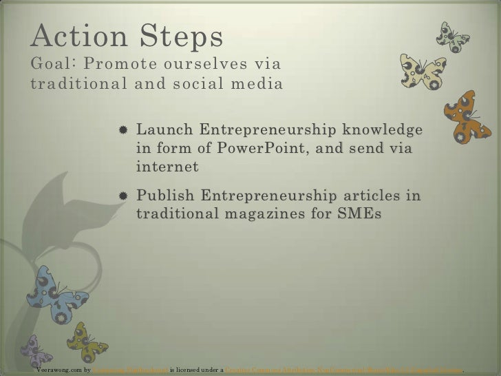 Action Steps  Goal:Promote ourselves via traditional and social media<br />Launch Entrepreneurship knowledge in form of Po...
