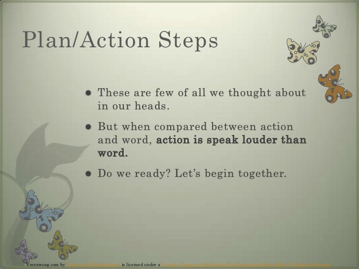 Plan/Action Steps<br />These are few of all we thought about in our heads.<br />But when compared between action and word,...
