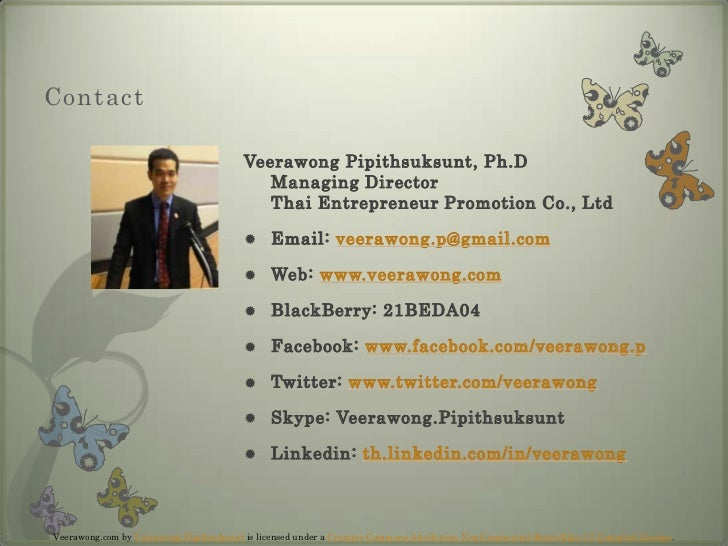 Contact<br />Veerawong Pipithsuksunt, Ph.DManaging DirectorThai Entrepreneur Promotion Co., Ltd<br />Email: veerawong.p@gm...