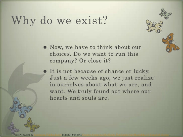 Why do we exist?<br />Now, we have to think about our choices. Do we want to run this company? Or close it?<br />It is not...