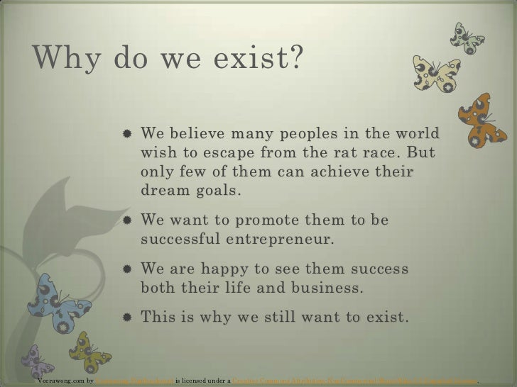 Why do we exist?<br />We believe many peoples in the world wish to escape from the rat race. But only few of them can achi...