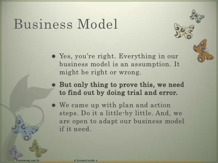 Business Model<br />Yes, you're right. Everything in our business model is an assumption. It might be right or wrong.<br /...