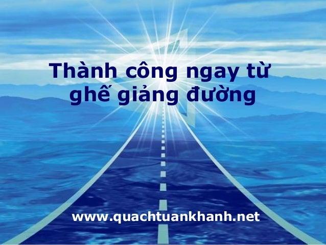 Thành công ngay từghế giảng đườngwww.quachtuankhanh.net