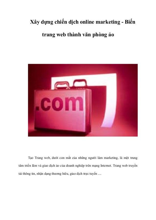 Xây dựng chiến dịch online marketing - Biếntrang web thành văn phòng ảoTạo Trang web, dưới con mắt của những người làm mar...