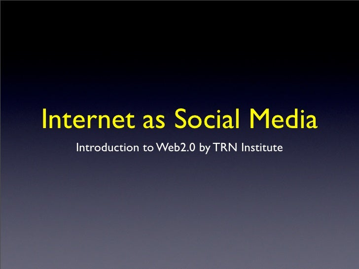 Internet as Social Media    Introduction to Web2.0 by TRN Institute