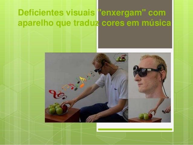 """Deficientes visuais """"enxergam"""" com aparelho que traduz cores em música"""