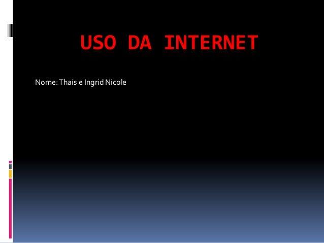 USO DA INTERNETNome: Thaís e Ingrid Nicole