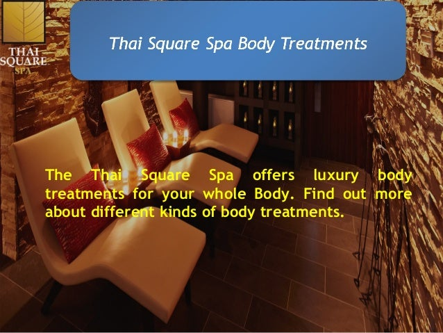 The Thai Square Spa offers luxury body treatments for your whole Body. Find out more about different kinds of body treatme...