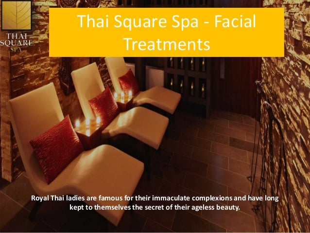 Thai Square Spa - Facial Treatments Royal Thai ladies are famous for their immaculate complexions and have long kept to th...