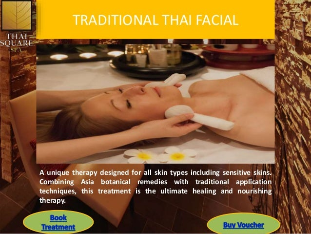 TRADITIONAL THAI FACIAL A unique therapy designed for all skin types including sensitive skins. Combining Asia botanical r...