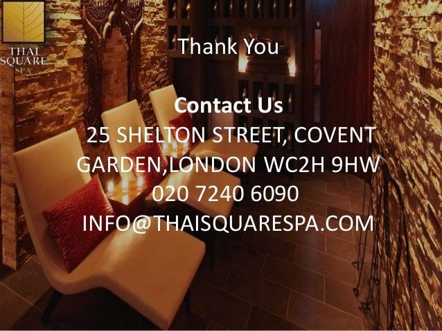 Thank You Contact Us 25 SHELTON STREET, COVENT GARDEN,LONDON WC2H 9HW 020 7240 6090 INFO@THAISQUARESPA.COM