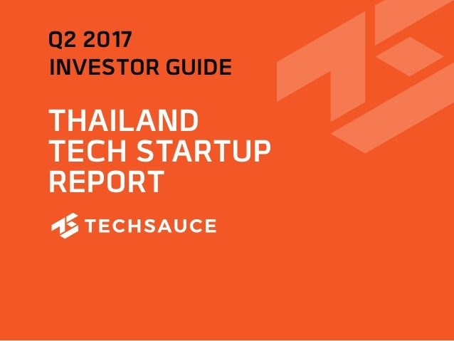 THAILAND TECH STARTUP REPORT INVESTOR GUIDE Q2 2017