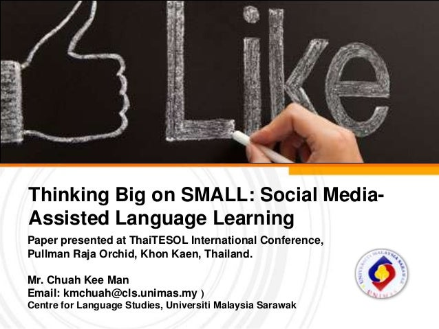 Thinking Big on SMALL: Social Media-Assisted Language LearningPaper presented at ThaiTESOL International Conference,Pullma...
